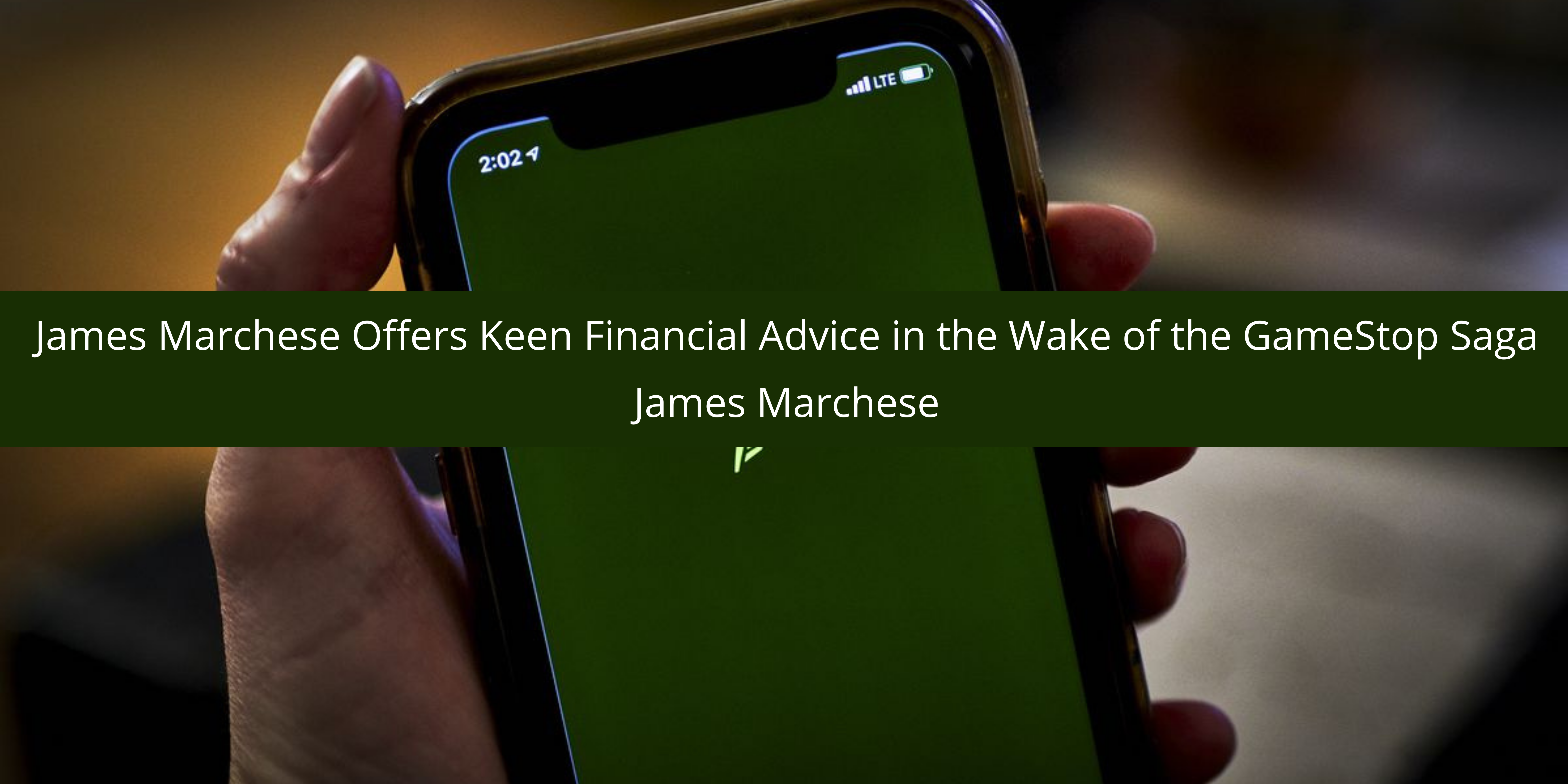 James Marchese Offers Keen Financial Advice in the Wake of the GameStop Saga