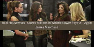 Real Housewives' Scores Millions in Whistleblower Payout