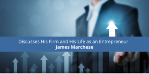 James Marchese of Mortgage NOW Discusses His Firm and His Life as an Entrepreneur