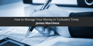 James Marchese How to Manage Your Money in Turbulent Times
