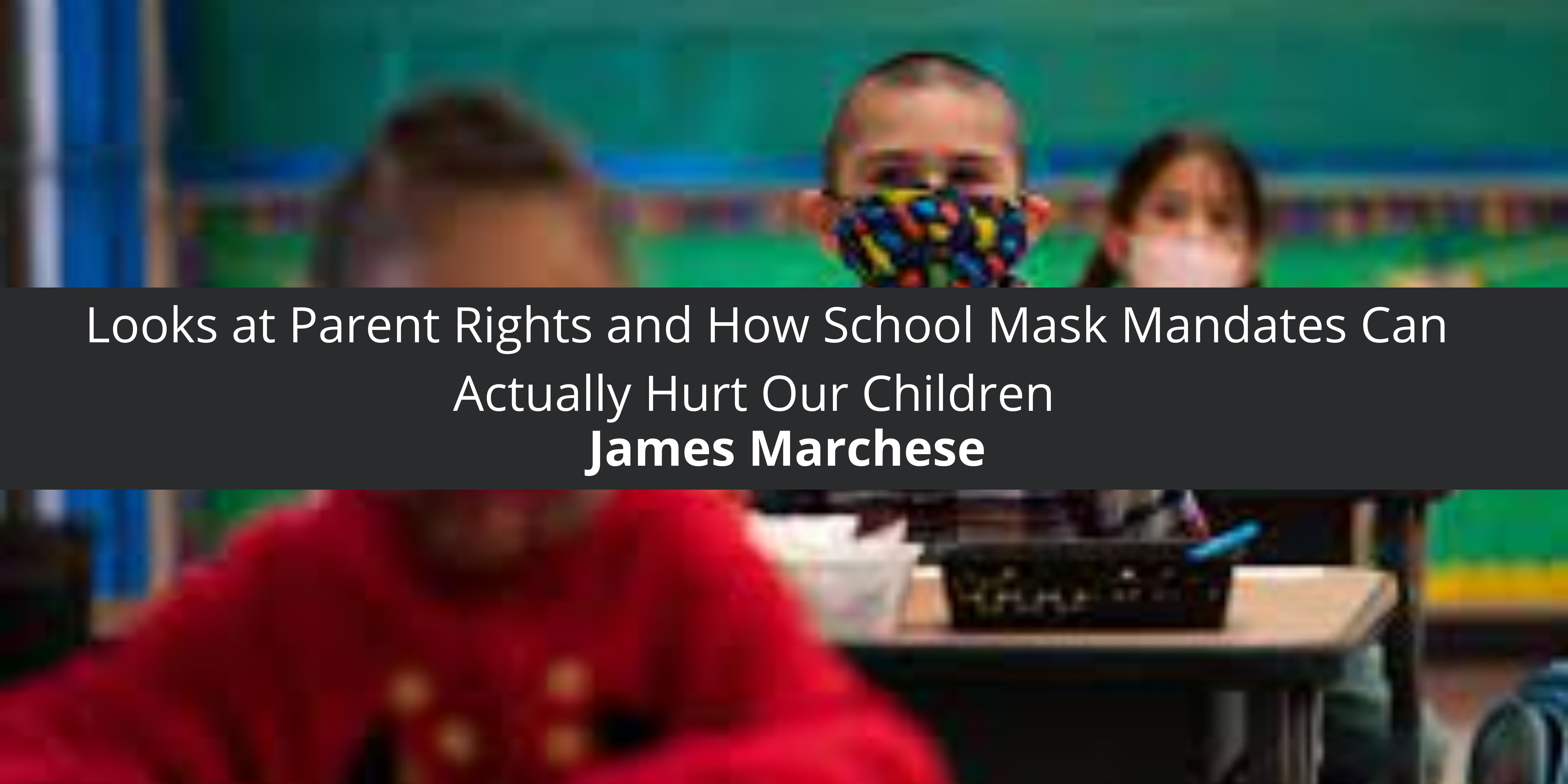 James Marchese Looks at Parent Rights and How School Mask Mandates